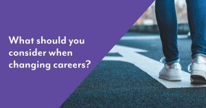 What should you consider when changing careers?