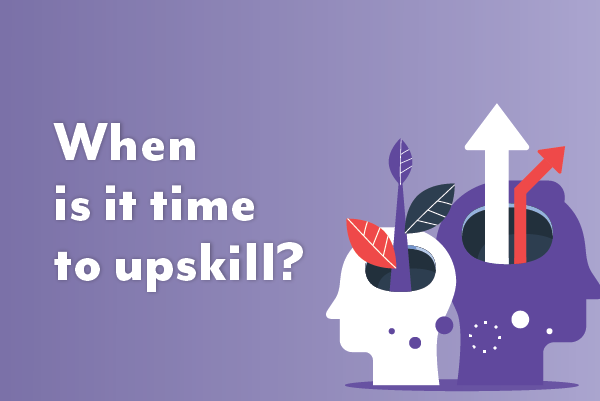 When is it time to upskill?