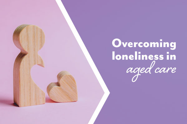 Overcoming the challenge of loneliness in aged care