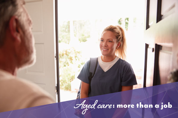 Enter aged care for more than just a job